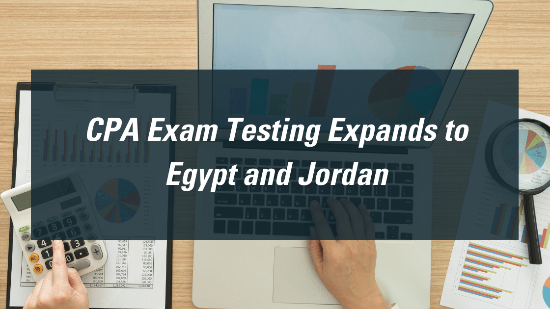 CPA Exam Testing Expands to Egypt and Jordan