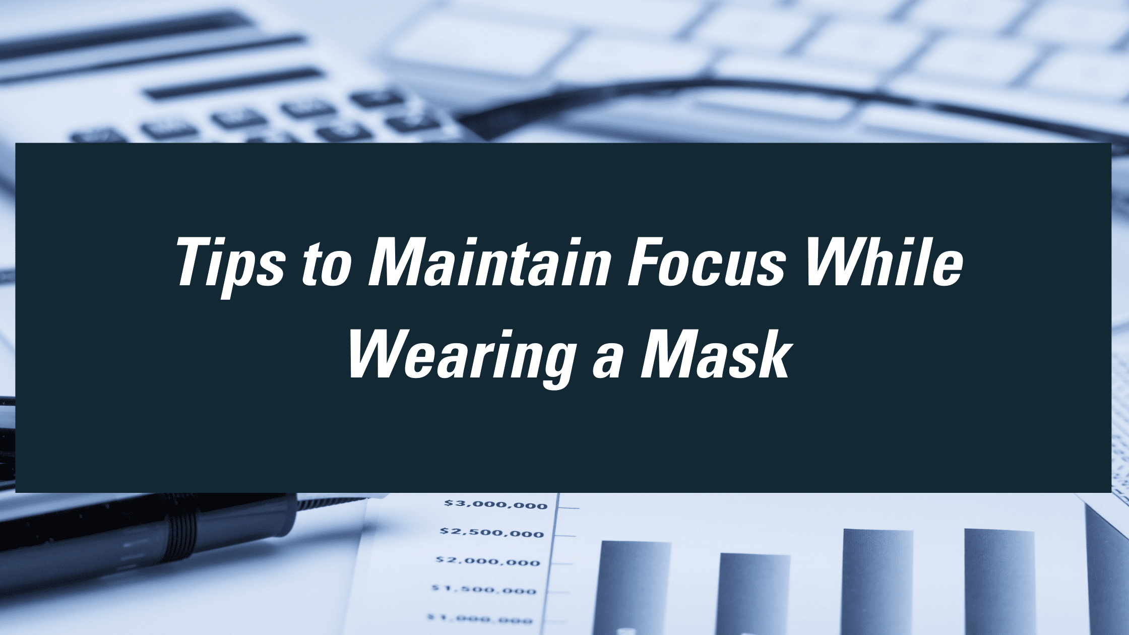 Tips to Maintain Focus While Wearing a Mask